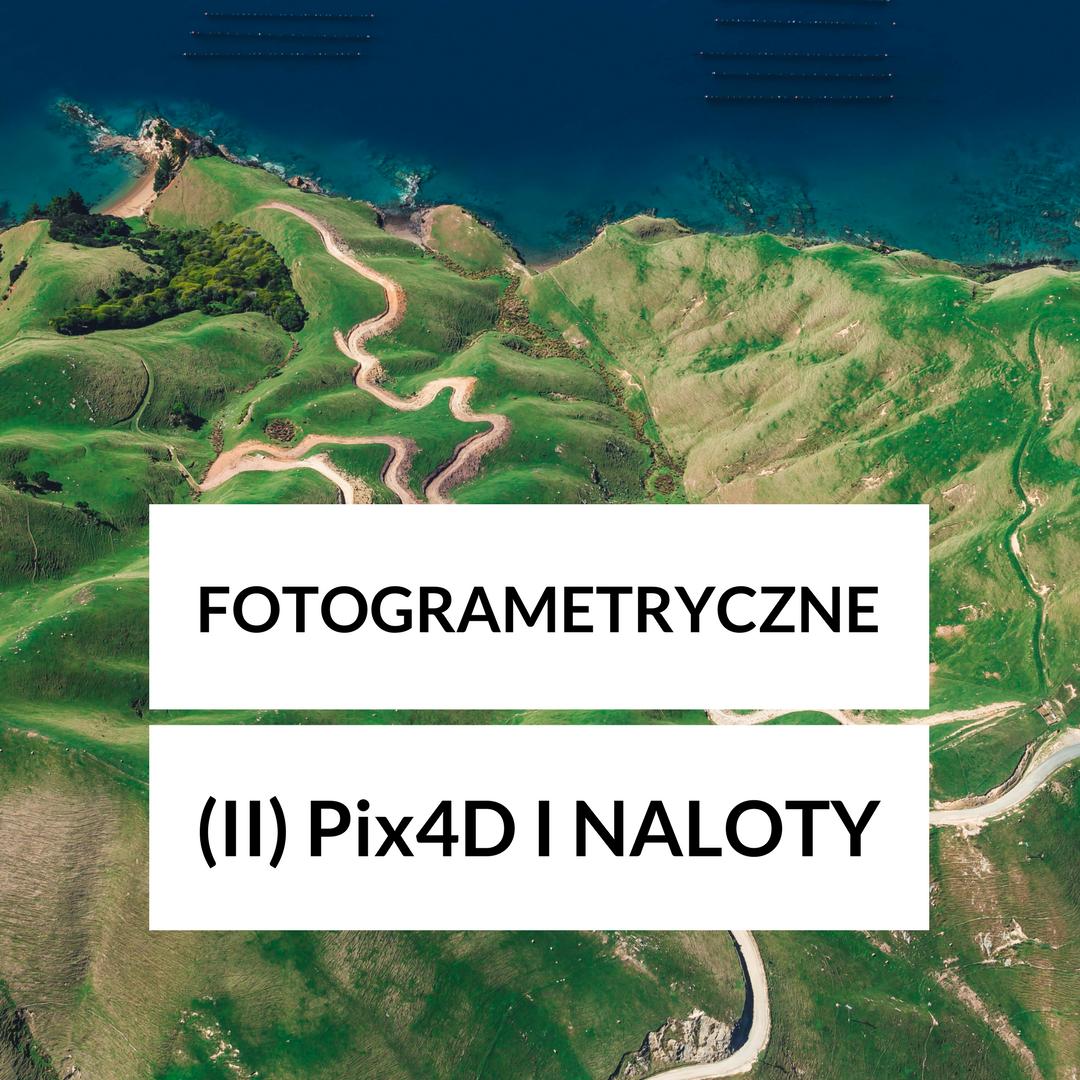 szkolenie fotogrametryczne - poziom drugi, pix4d i naloty fotogrametryczne