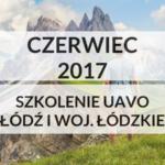 SZKOLENIE UAVO CZERWIEC 2017 ŁÓDŹ I WOJ. ŁÓDZKIE